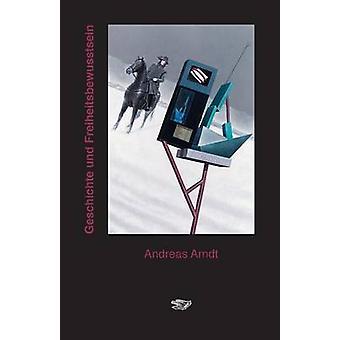 Geschichte und Freiheitsbewusstsein by Arndt & Andreas