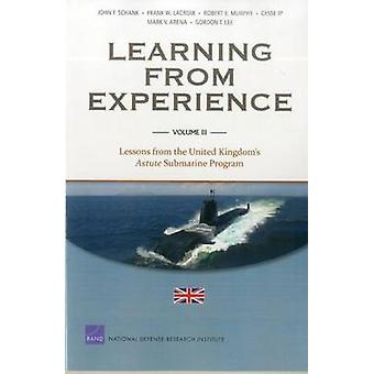 Learning from Experience Volume III Lessons from the United Kingdoms Astute Submarine Program by Schank & John F.