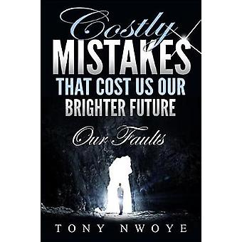 Costly Mistakes That Cost Us Our Brighter Future Our Faults by Nwoye & Tony