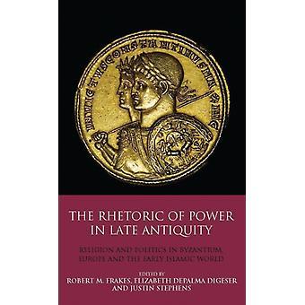 Rhetoric of Power in Late Antiquity by Elizabeth DePalma Digeser