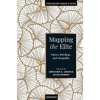 Mapping the Elite - Power - Privilege - and Inequality by Surinder S.
