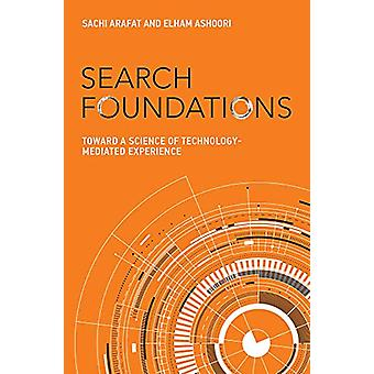 Search Foundations - Toward a Science of Technology-Mediated Experienc
