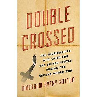 Double Crossed - Die Missionare, die für die Vereinigten Staaten Duri spionierten