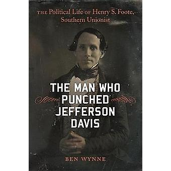 The Man Who Punched Jefferson Davis - La vie politique d'Henry S. F. F