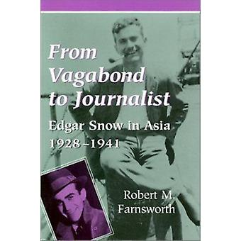 From Vagabond to Journalist - Edgar Snow in Asia - 1928-41 by Robert M