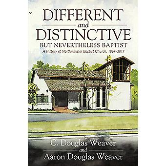 Different and Distinctive - but Nevertheless Baptist - A History of No