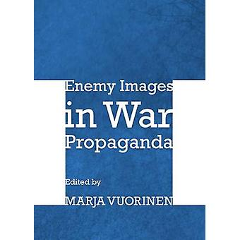 Enemy Images in War Propaganda by Marja Vuorinen - 9781443836418 Book