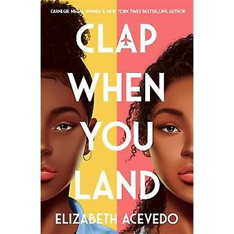 Clap When You Land by Elizabeth Acevedo - 9781471409127 Book