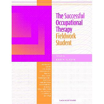 The Successful Occupational Therapy Fieldwork Student by Karen Sladyk