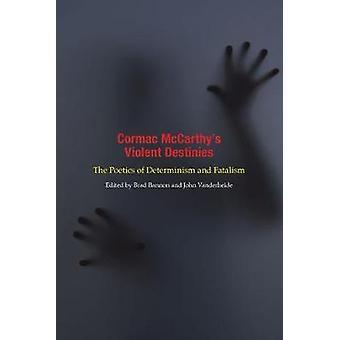 Cormac McCarthy's Violent Destinies - Die Poetik des Determinismus und F