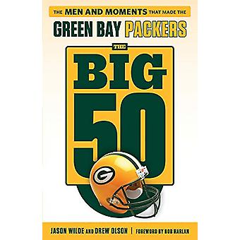 The Big 50 - Green Bay Packers - The Men and Moments that Made the Gree