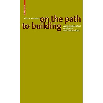 Gion A. Caminada. On the path to building - A conversation about archi