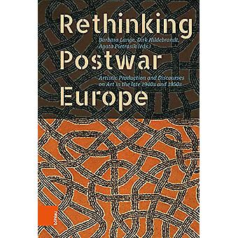 Rethinking Postwar Europe - Artistic Production and Discourses on Art