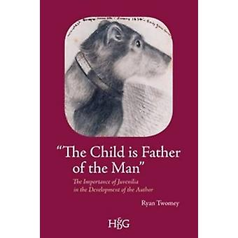 -The Child is Father of the Man - - The Importance of Juvenilia in the