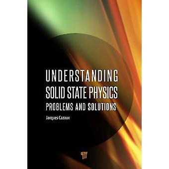 Understanding Solid State Physics - Problems and Solutions by Jacques