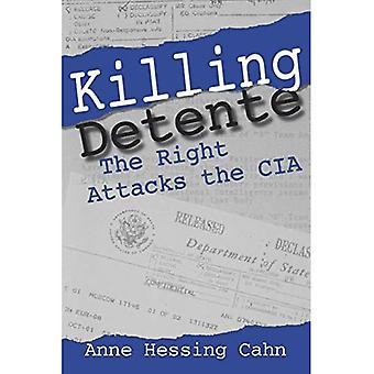Killing Detente: The Right Attacks the CIA