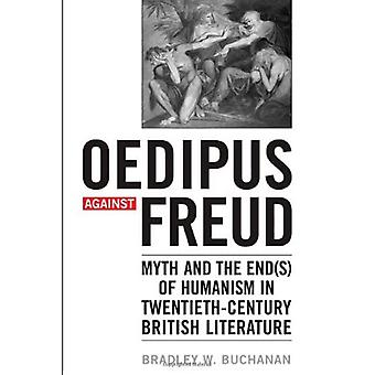 Oedipus Against Freud: Myth and the End(s) of Humanism in Twentieth-Century British Literature