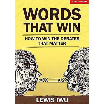 Words That Win - How to win the debates that matter by Lewis Iwu - 978