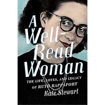 A Well-Read Woman - The Life - Loves - and Legacy of Ruth Rappaport by