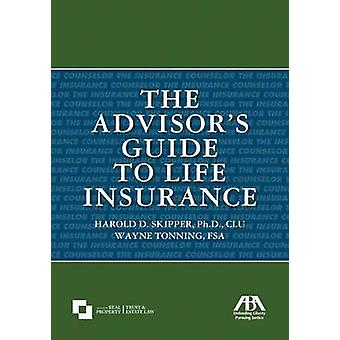 The Advisor's Guide to Life Insurance by Harold D Skipper - Wayne Ton