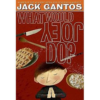 What Would Joey Do? by Jack Gantos - 9781250061690 Book