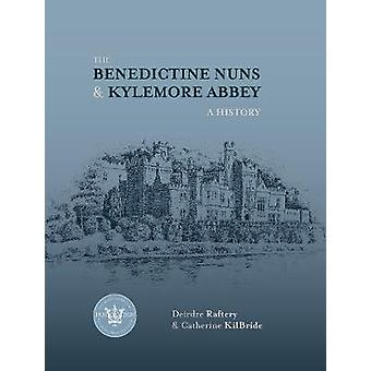 The Benedictine Nuns & Kylemore Abbey - A History by Deirdre Rafte
