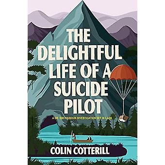 The Delightful Life Of A Suicide Pilot by Colin Cotterill - 978164129