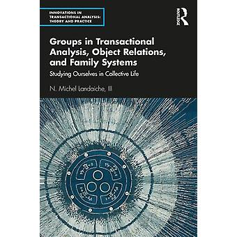 Groups in Transactional Analysis Object Relations and Family Systems by Landaiche & III & N. Michel