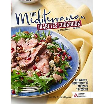 The Mediterranean Diabetes Cookbook 2nd Edition  A Flavorful HeartHealthy Approach to Cooking by Amy Riolo