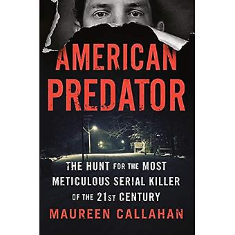 American Predator: The Hunta� for the Most Meticulous Serial Killer of the 21st Century
