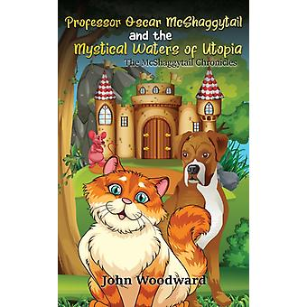 Professor Oscar McShaggytail and the Mystical Waters of Utopia von John Woodward