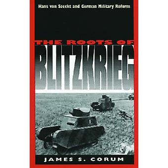 The Roots of Blitzkrieg by James S. Corum