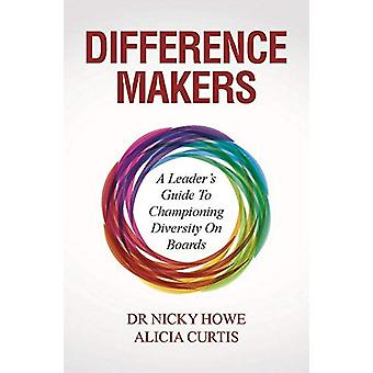 Difference Makers - A Leader's Guide to Championing Diversity on Board
