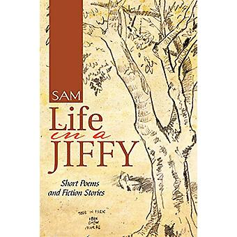 Life in a Jiffy - Short Poems and Fiction Stories by Sam - 97814828201