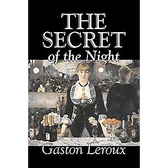The Secret of the Night by Gaston Leroux - Fiction - Classics - Actio