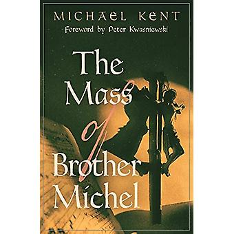 The Mass of Brother Michel by Michael Kent - 9781621382904 Book