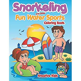 Snorkeling and Other Fun Water Sports Coloring Book by Kreative Kids