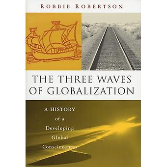 The Three Waves of Globalization - A History of a Developing Global Co