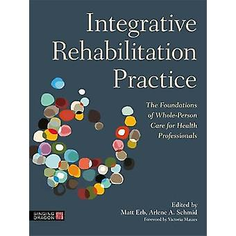 Integrative Rehabilitation Practice The Foundations of WholePerson Care for Health Professionals