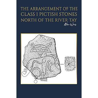 The Arrangement of the Class I Pictish Stones North of the River Tay by Alan Weir