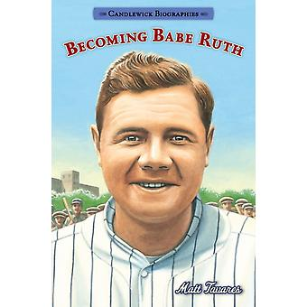 Becoming Babe Ruth Candlewick Biographies by Matt Tavares