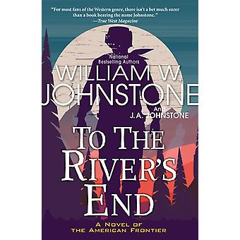 To the Rivers End by William W. JohnstoneJ.A. Johnstone