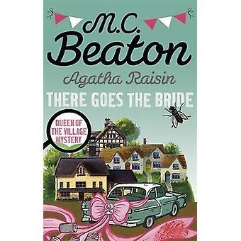 Agatha Raisin - There Goes the Bride by M. C. Beaton - 9781472121448 B