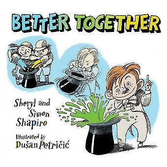 Better Together by Sheryl Shapiro - Simon Shapiro - Dusan Petricic -