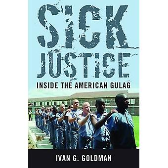 Sick Justice - Inside the American Gulag by Ivan G. Goldman - 97816123