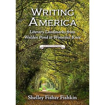 Writing America - Literary Landmarks from Walden Pond to Wounded Knee