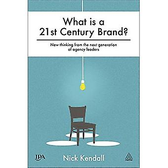 Wat is een 21ste eeuw merk?: New Thinking van de volgende generatie van de leiders van de Agentschap