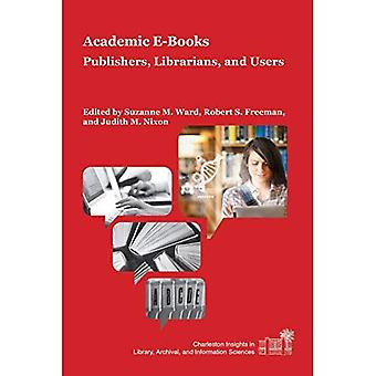E-Books in Academic Libraries: Stepping Up to the Challenge (Charleston Insights in Library, Archival, and Information...