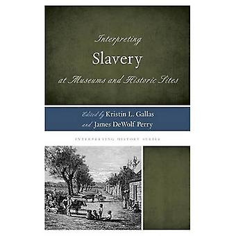 Interpreting Slavery at Museums and Historic Sites de Foreword de Rex M Ellis & Edited by Kristin L Gallas & Edited by James DeWolf Perry