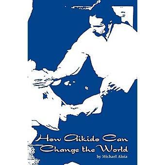 合気道は、Aloia ・ マイケルによって、世界を変更する方法